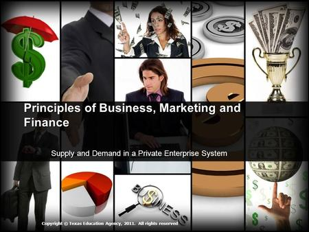 Principles of Business, Marketing and Finance Supply and Demand in a Private Enterprise System Supply and Demand in a Private Enterprise System Copyright.