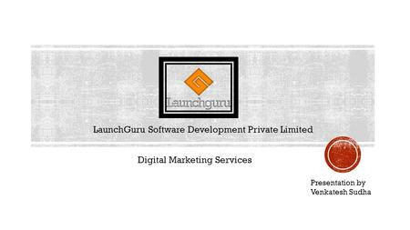 LaunchGuru Software Development Private Limited Digital Marketing Services Presentation by Venkatesh Sudha.