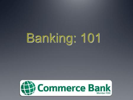 Banking: 101 1. Checking Account What is a Checking Account? An account where money is deposited and kept for day-to-day expenses Also called demand deposit.