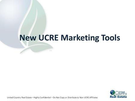 United Country Real Estate – Highly Confidential – Do Not Copy or Distribute to Non UCRE Affiliates New UCRE Marketing Tools.