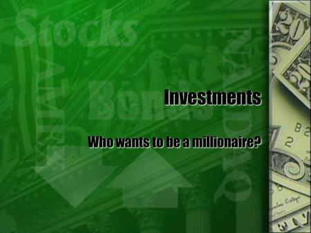 Investments Who wants to be a millionaire?. What kind of an investor are you?  Rate all investment options according to three characteristics:  Safety.
