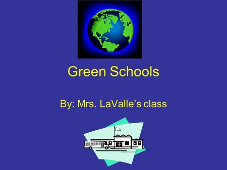 Green Schools By: Mrs. LaValle's class. Purpose of project What's going to make us want to come back to Northville in 20 years? Green schools will, knowing.