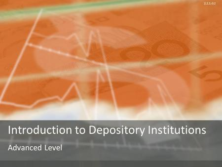 2.2.1.G2 Introduction to Depository Institutions Advanced Level.