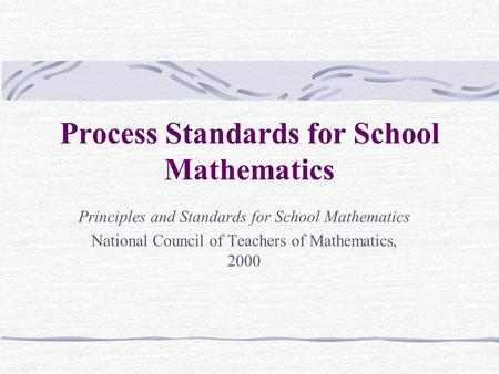Process Standards for School Mathematics Principles and Standards for School Mathematics National Council of Teachers of Mathematics, 2000.