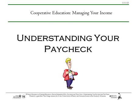 1.13.1.G1 © Family Economics & Financial Education – Revised September 2006 – Paychecks and Taxes Unit – Understanding Your Paycheck and Tax Forms Funded.