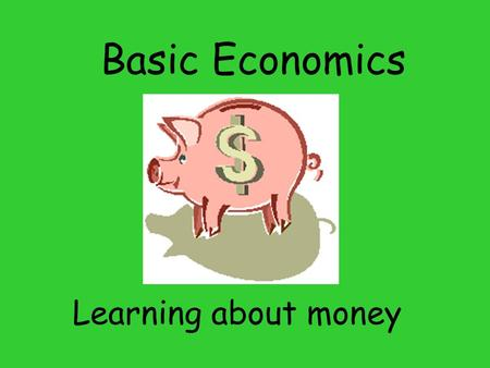 Basic Economics Learning about money. Currency Money comes in two forms paper and coins. Are there other forms of currency? Who is on the dollar bill?