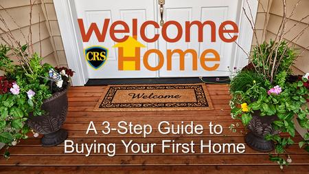A 3-Step Guide to Buying Your First Home. Your Name Your company Cell: (XXX) XXX-XXXX Direct: (XXX) XXX-XXXX FILL IN YOUR BIO HERE.