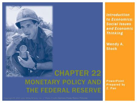 Introduction to Economics: Social Issues and Economic Thinking Wendy A. Stock PowerPoint Prepared by Z. Pan CHAPTER 22 MONETARY POLICY AND THE FEDERAL.