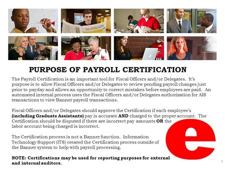 PURPOSE OF PAYROLL CERTIFICATION 1 The Payroll Certification is an important tool for Fiscal Officers and/or Delegates. It's purpose is to allow Fiscal.