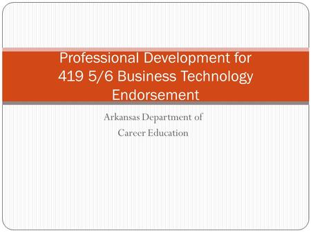 Arkansas Department of Career Education Professional Development for 419 5/6 Business Technology Endorsement.