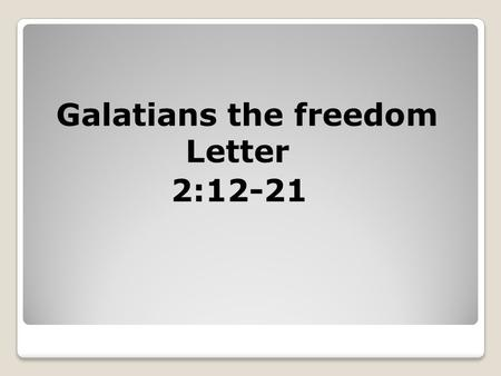 Galatians the freedom Letter 2:12-21