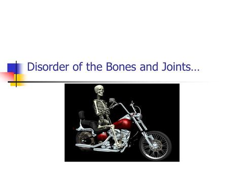 Disorder of the Bones and Joints…. Arthritis- inflammation of one or more joints… Rheumatoid Arthritis chronic, autoimmune disease-joints become swollen.