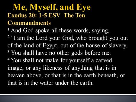 Exodus 20: 1-5 ESV The Ten Commandments 1 And God spoke all these words, saying, 2 I am the Lord your God, who brought you out of the land of Egypt, out.