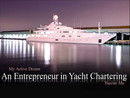 An Entrepreneur in Yacht Charter Business My Active Dream Yuecun Ma.