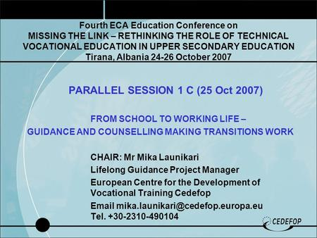 Fourth ECA Education Conference on MISSING THE LINK – RETHINKING THE ROLE OF TECHNICAL VOCATIONAL EDUCATION IN UPPER SECONDARY EDUCATION Tirana, Albania.