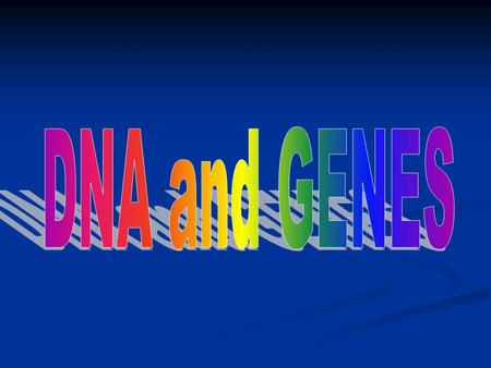 DNA and GENES.
