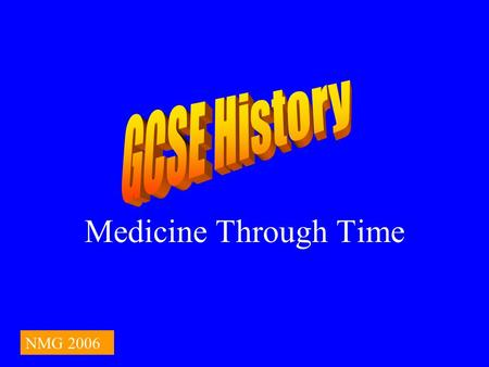 Medicine Through Time NMG 2006. How to use this power point There are a number of different questions including multiple choice. They are followed by.