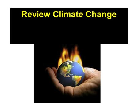 Review Climate Change. Weather vs Climate Weather is the daily atmospheric conditions including temperature and precipitation Climate is the average weather.