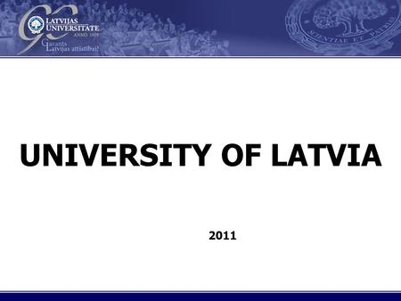 Virsraksts UNIVERSITY OF LATVIA 2011. Virsraksts STUDIES IN LATVIA 122 350 Total number of students (2009/2010) 122 350 19 public HEIs (6 Universities)
