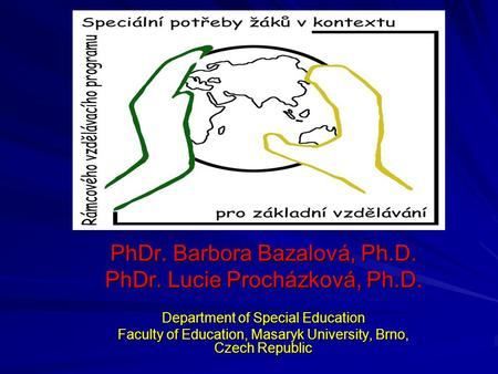 PhDr. Barbora Bazalová, Ph.D. PhDr. Lucie Procházková, Ph.D. Department of Special Education Faculty of Education, Masaryk University, Brno, Czech Republic.