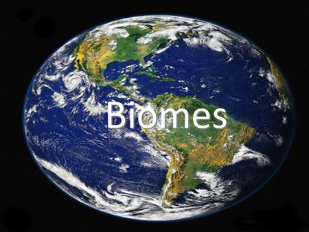 Biomes Biomes. A biome is a major community of organisms.
