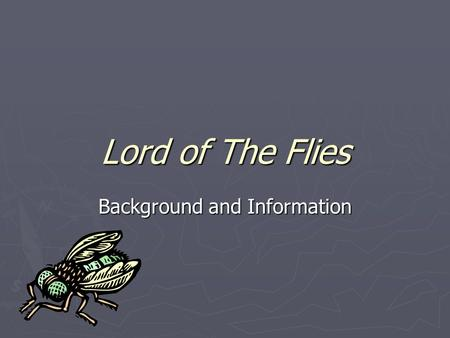 Lord of The Flies Background and Information. Lord of the Flies ► Setting  Near Future  Nuclear War – Attack on England  Plane Crash  Group of Children.