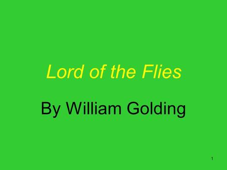 1 Lord of the Flies By William Golding. 2 Lord of the Flies Food for thought The setting is idyllic: An enchanting island with an endless beach, no vicious.