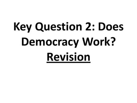 Key Question 2: Does Democracy Work? Revision. Democracy The word come from the Greek words demos meaning ' the people '. Kratos meaning 'rule' Therefore.