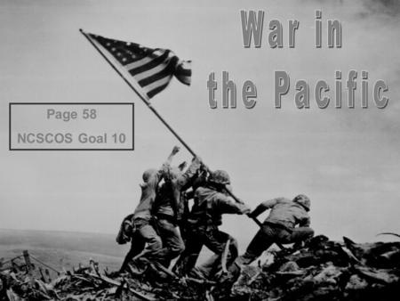 Page 58 NCSCOS Goal 10. Japanese Victories -Pearl Harbor Successful Japanese attack against America -Victories in much of Pacific Japanese creating an.