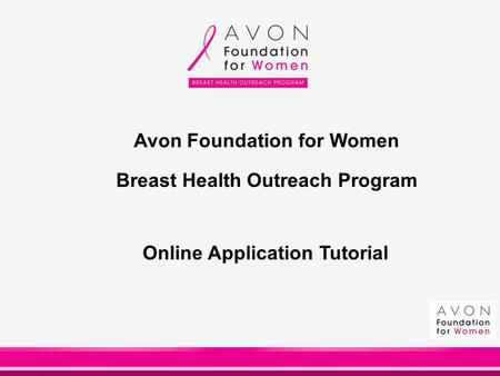 Avon Foundation for Women Breast Health Outreach Program Online Application Tutorial.