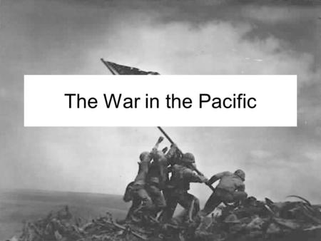 The War in the Pacific.