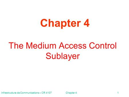 Infrastructure de Communications – CR 4107Chapter 41 The Medium Access Control Sublayer Chapter 4.