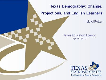 Texas Demography: Change, Projections, and English Learners Lloyd Potter Texas Education Agency April 8, 2010.