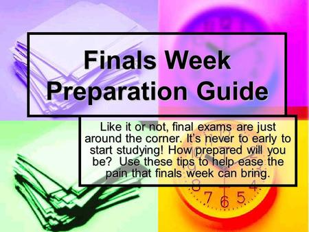 Finals Week Preparation Guide Like it or not, final exams are just around the corner. It's never to early to start studying! How prepared will you be?