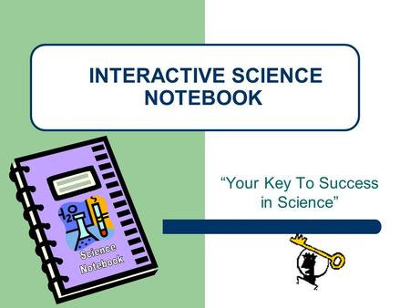"""Your Key To Success in Science"" INTERACTIVE SCIENCE NOTEBOOK."