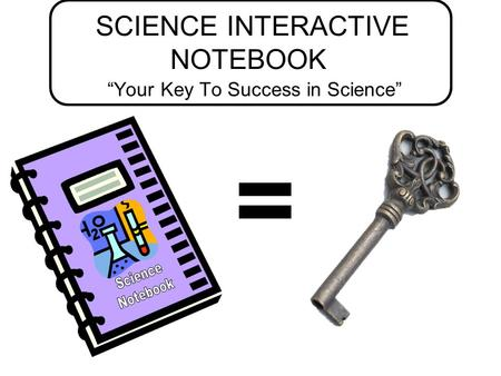 "SCIENCE INTERACTIVE NOTEBOOK ""Your Key To Success in Science"" ="