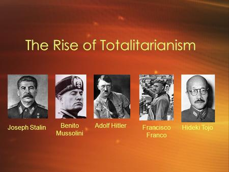 The <strong>Rise</strong> <strong>of</strong> Totalitarianism Benito Mussolini Adolf <strong>Hitler</strong> Francisco Franco Hideki TojoJoseph Stalin.