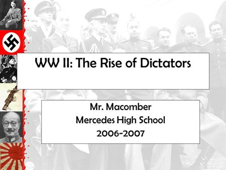 WW II: The Rise of Dictators Mr. Macomber Mercedes High School 2006-2007.