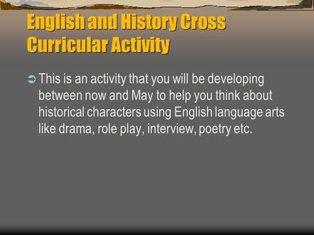 English and History Cross Curricular Activity  This is an activity that you will be developing between now and May to help you think about historical.