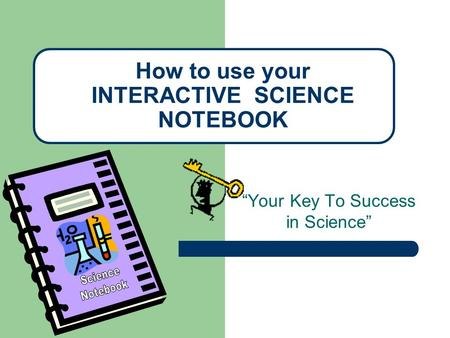 How to use your INTERACTIVE SCIENCE NOTEBOOK