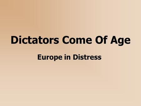 Dictators Come Of Age Europe in Distress. The Modern Dictator Defined A leader who holds an extraordinary amount of personal power Often associated with.