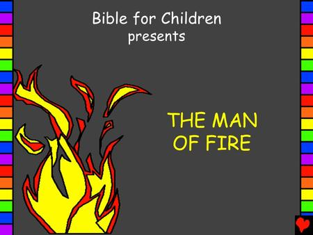 Bible for Children presents THE MAN OF FIRE.
