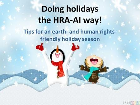 Doing holidays the HRA-AI way! Tips for an earth- and human rights- friendly holiday season.