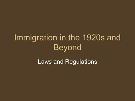 Immigration in the 1920s and Beyond Laws and Regulations.