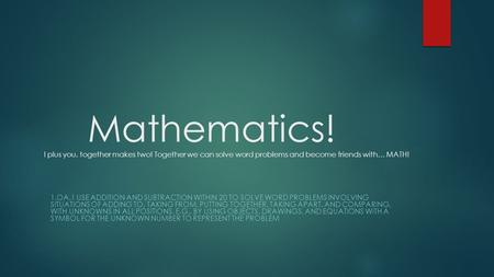 Mathematics. I plus you, together makes two