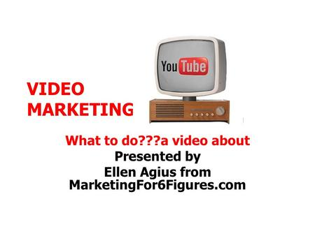 VIDEO MARKETING What to do???a video about Presented by Ellen Agius from MarketingFor6Figures.com.