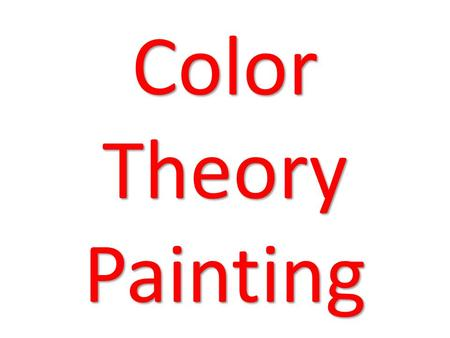 "Color Theory Painting. Color Theory Assignment Students will create a composition with a subject of their choice on a 12""x 18"" (9""x12"") sheet of heavy."