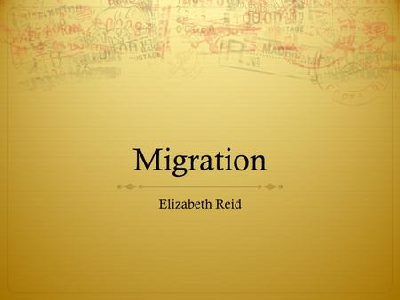 Migration Elizabeth Reid. Important Terms  Migration – long distance move to a new location  Net Migration – gain or loss in the total population of.