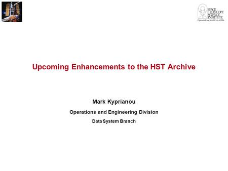 Upcoming Enhancements to the HST Archive Mark Kyprianou Operations and Engineering Division Data System Branch.