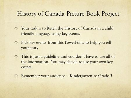 History of Canada Picture Book Project Your task is to Retell the History of Canada in a child friendly language using key events. Pick key events from.